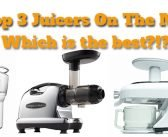 Which Juicer Is The Best: The Top 3 Juicers On The Market In 2016