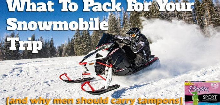 The Best Snowmobile Gear & Why You Should Pack A Tampon For Your Trip (even men!)