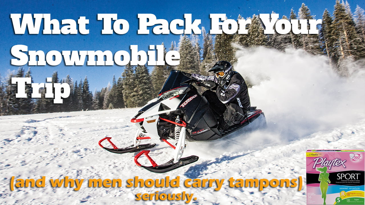 5dfe9f9cdc3 The Best Snowmobile Gear   Why You Should Pack A Tampon For Your Trip (even  men!)