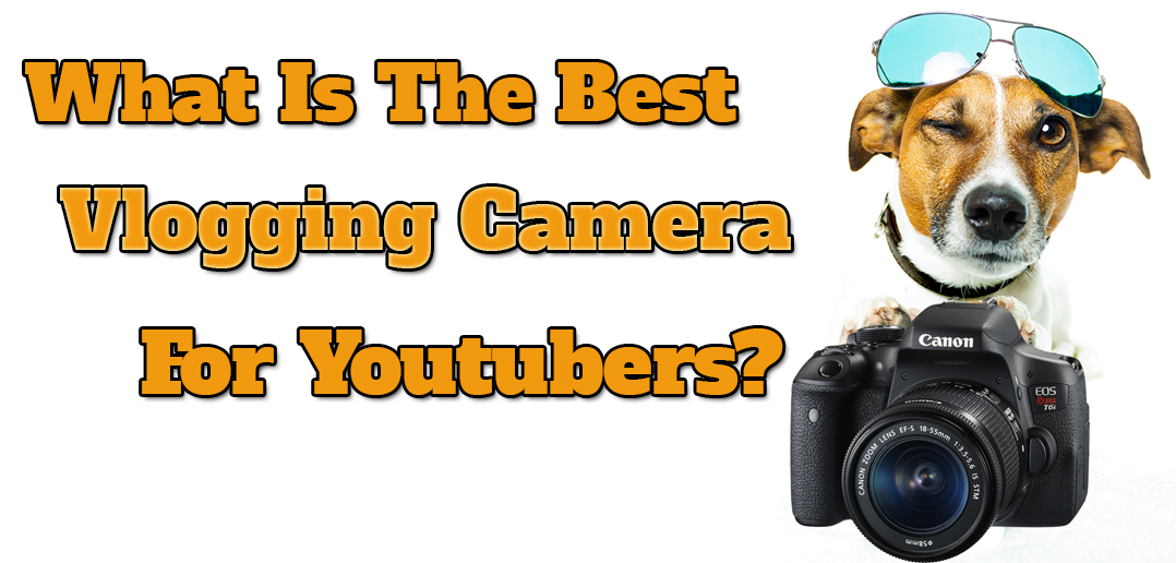 Best Vlogging Camera For Youtubers